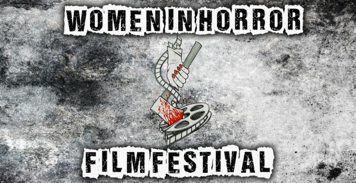 Murder, Mayhem and Madness! Our Top 10 Horrorific Reasons to Haunt on Down to the Inaugural WOMEN IN HORROR FILM FESTIVAL